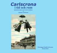 Föreningen Gamla Carlscrona årsbok 2011 - Carlscrona i tid och rum